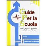 Guide per la scuola. Area matematico-scientifica. Per la 1ª classe elementare