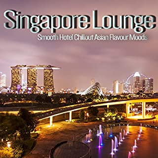 Singapore Lounge (Smooth Hotel Chillout Asian Flavour Moods)
