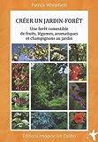 Créer un jardin-forêt - Une forêt comestible de fruits, légumes, aromatiques et champignons au jardin