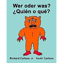 Wer oder was? ¿Quién o qué? : Ein Bilderbuch für Kinder Deutsch-Spanisch (Lateinamerika) (Zweisprachige Ausgabe)