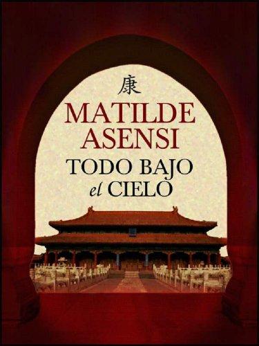 Todo bajo el cielo por Matilde Asensi