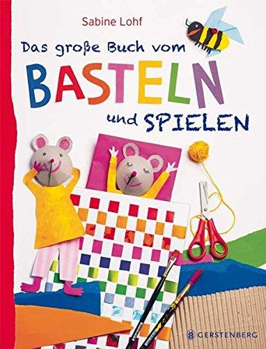 Das Große Buch Vom Basteln Und Spielen Kinderbuch Rezension