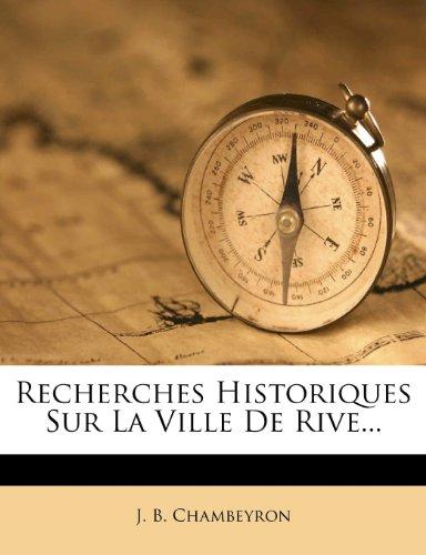 Recherches Historiques Sur La Ville de Rive...