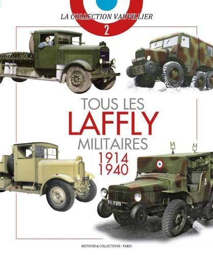 Tous les Laffly Militaires 1914-1940 par Francois Vauvillier