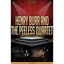 Henry Burr and the Peerless Quartet Unauthorized & Uncensored (All Ages Deluxe Edition with Videos) (English Edition)