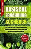 Basische Ernährung Kochbuch: Die 65 leckersten basischen Rezepte zu mehr Wohlbefinden und Energie, inkl. großer Lebensmitteltabelle