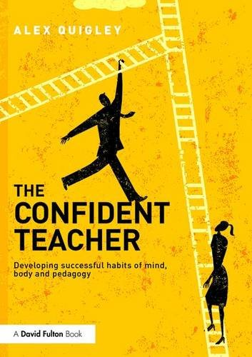 The Confident Teacher: Developing successful habits of mind, body and pedagogy
