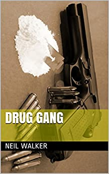 Drug Gang: The most compelling & controversial crime thriller in years (Drug Gang Trilogy Book 1) by [Walker, Neil]