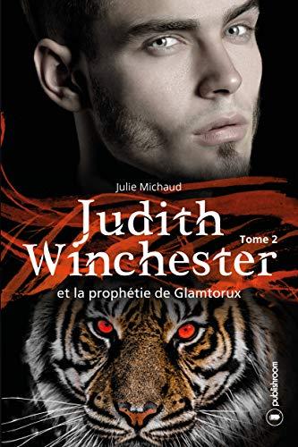 Judith Winchester et la prophétie de Glamtorux - tome 2: Saga fantastique par Julie Michaud