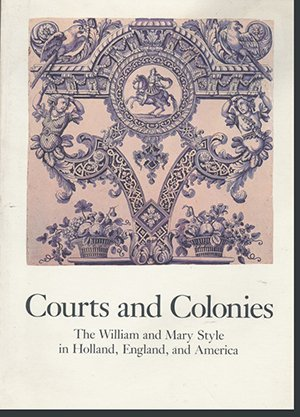 courts-and-colonies-the-william-and-mary-style-in-holland-england-and-america-cooper-hewitt-museum-s