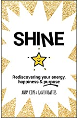 Shine: Rediscovering Your Energy, Happiness and Purpose Paperback