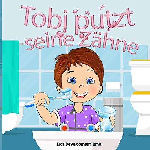 Tobi putzt seine Zähne: Bilderbuch ab 3 Jahren