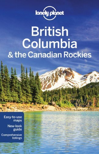 Lonely Planet British Columbia & the Canadian Rockies (Travel Guide) by Lonely Planet ( 2011 ) Paperback