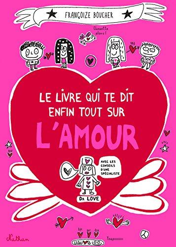 Le livre qui te dit enfin tout sur l'amour par Françoize Boucher