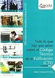 Todo lo que hay que saber sobre el código técnico de la edificación : 500 cuestiones resueltas sobre el CTE