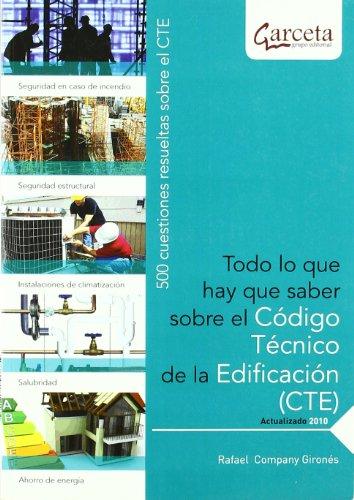 Todo lo que hay que saber sobre el código técnico de la edificación : 500 cuestiones resueltas sobre el CTE por Rafael Company Gironés