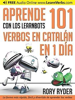 Aprende en 1 día 101 verbos en Catalán con los LearnBots® de [Ryder, Rory]