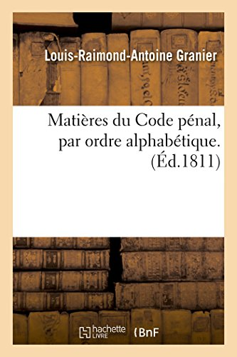 Matières du Code pénal, par ordre alphabétique  par Louis-Raimond-Antoine Granier (Sciences Sociales)