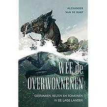 Wee de overwonnenen: Germanen, Kelten en Romeinen in de Lage Landen