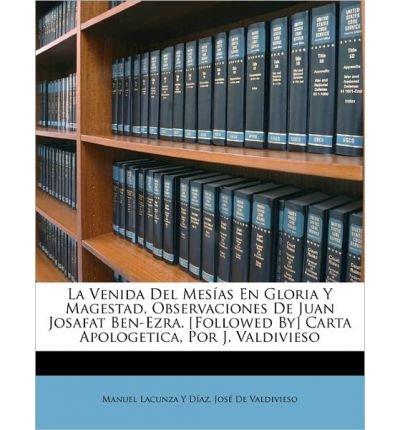 La Venida del Mes as En Gloria y Magestad, Observaciones de Juan Josafat Ben-Ezra. [Followed By] Carta Apologetica, Por J. Valdivieso (Paperback)(Spanish) - Common