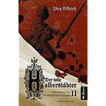 Der tolle Halberstädter. Geschichten des Dreißigjährigen Krieges: Band 2. Historischer Roman