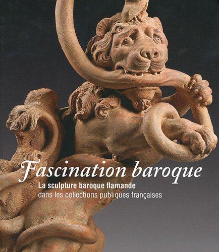 Fascination baroque : La sculpture baroque flamande dans les collections publiques françaises par Alain Jacobs