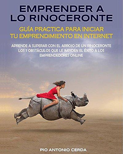 Emprender a lo Rinoceronte: Guía Práctica para Iniciar tu Negocio Por Internet