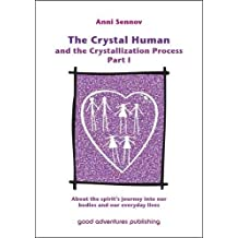 The Crystal Human and the Crystallization Process Part I: :About the spirit's journey into our bodies and our everyday lives