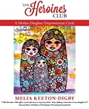 the heroines club a mother daughter empowerment circle by melia keeton digby 2016 03 09