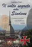 eBook Gratis da Scaricare Il volto segreto della Sindone Le reliquie dei Templari Vol 1 (PDF,EPUB,MOBI) Online Italiano