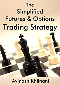 The Simplified Futures and Options Trading Strategy (English Edition) von [Khilnani, Avinash]