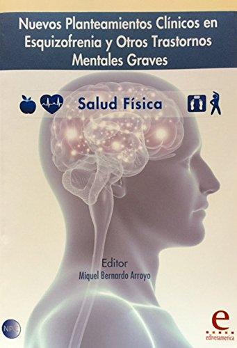 Nuevos Planteamientos Clínicos en Esquizofrenia y otros Trastornos Mentales Graves: Salud Física por Miquel Bernardo Arroyo
