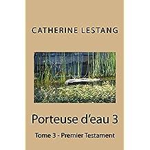 Porteuse d'eau:Tome 3 - Premier Testament