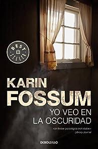 Yo veo en la oscuridad par Karin Fossum