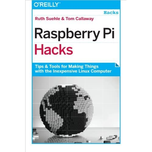 Raspberry Pi Hacks: Tips & Tools for Making Things with the Inexpensive Linux Computer by Ruth Suehle Tom Callaway(2014-01-05)