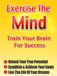 Exercise The Mind -  Train Your Brain For Success