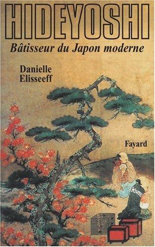 Hideyoshi. Bâtisseur du Japon moderne