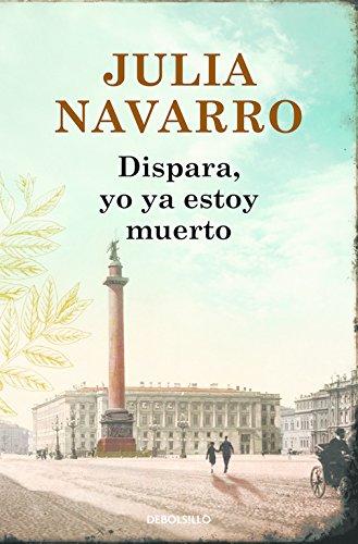 Dispara, yo ya estoy muerto (BEST SELLER) por Julia Navarro