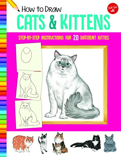 How to Draw Cats & Kittens: Step-By-Step Instructions for 20 Different Kitties (Learn to Draw)