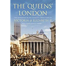 The Queen's London: The Metropolis in the Diamond Jubilee Years of Victoria and Elizabeth II by Jon Curry (2012-02-29)