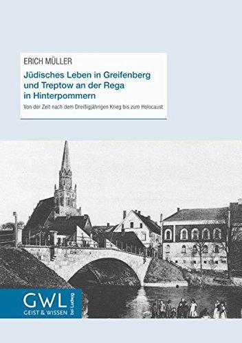 Jüdisches Leben in Greifenberg und Treptow an der Rega in Hinterpommern: Von der Zeit nach dem Dreißigjährigen Krieg bis zum Holocaust (Geist und Wissen)