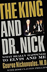 The King and Dr. Nick: What Really Happened to Elvis and Me by George Nichopoulos (2010-01-04)