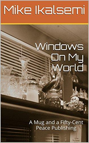 Windows On My World: A Mug and a Fifty-Cent Peace Publishing (English Edition)