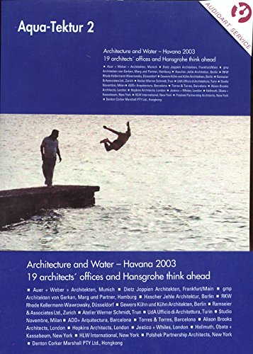 Aqua-Tektur II: Architecture and Water - Havanna 2003. 19 architects´offices and Hansgrohe think ahead. (AIT-Edition)