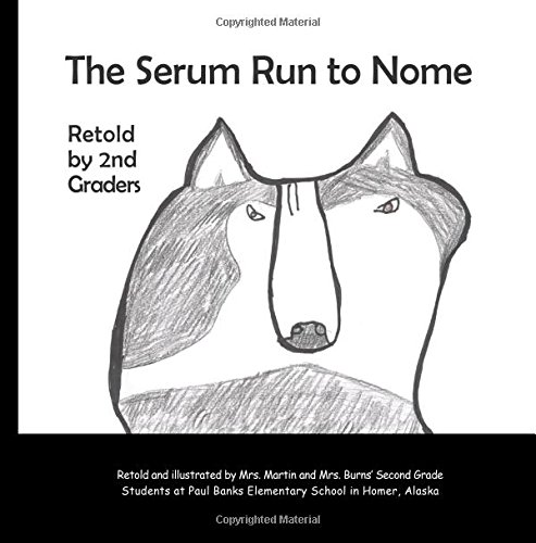Serum Run to Nome: retold by 2nd graders by Burns Martin (2014-08-17)