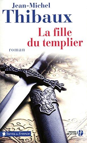 La Fille du templier (TERRES FRANCE) par Jean-Michel THIBAUX