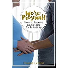 We're Pregnant! How to Receive God's Cure for Infertility (English Edition)