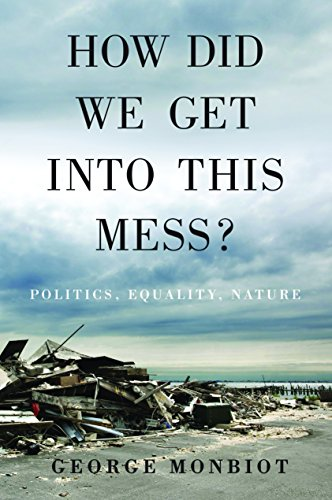 How Did We Get Into This Mess?: Politics, Equality, Nature (English Edition) por George Monbiot