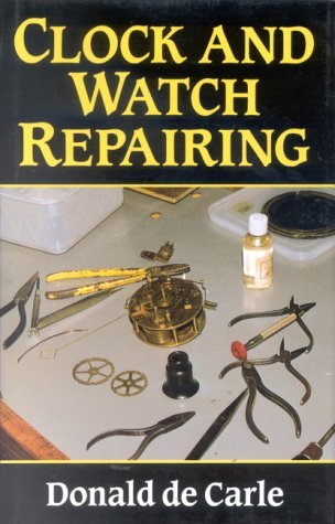 Clock and Watch Repairing by Donald de Carle (1994-03-31)