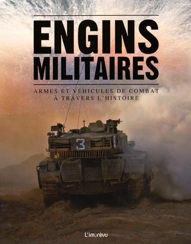 Engins militaires : Armes et véhicules de combat à travers l'Histoire